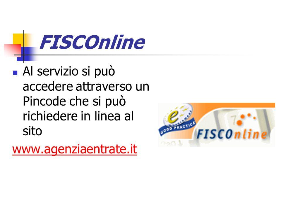 FISCOnline Al servizio si può accedere attraverso un Pincode che si può richiedere in linea al sito www.agenziaentrate.it