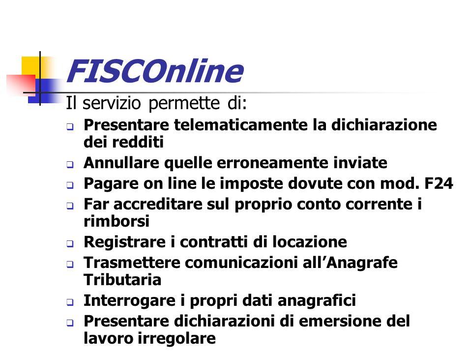 FISCOnline Il servizio permette di: Presentare telematicamente la dichiarazione dei redditi Annullare quelle erroneamente inviate Pagare on line le im