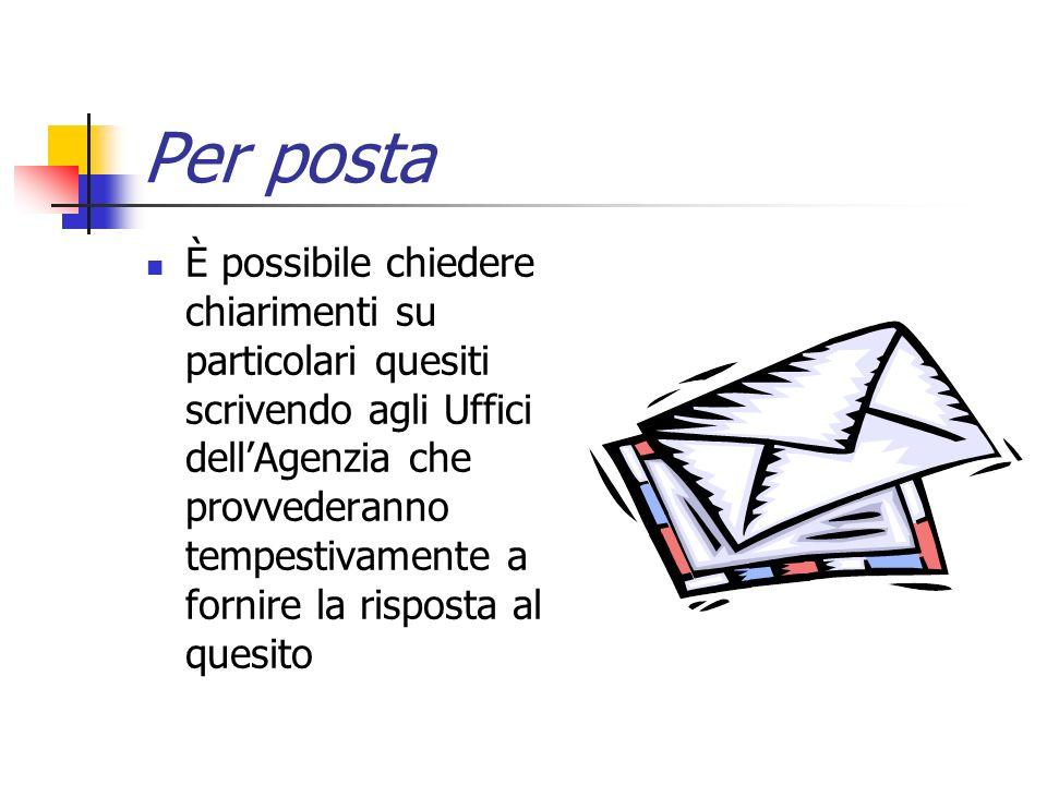 Per posta È possibile chiedere chiarimenti su particolari quesiti scrivendo agli Uffici dellAgenzia che provvederanno tempestivamente a fornire la ris
