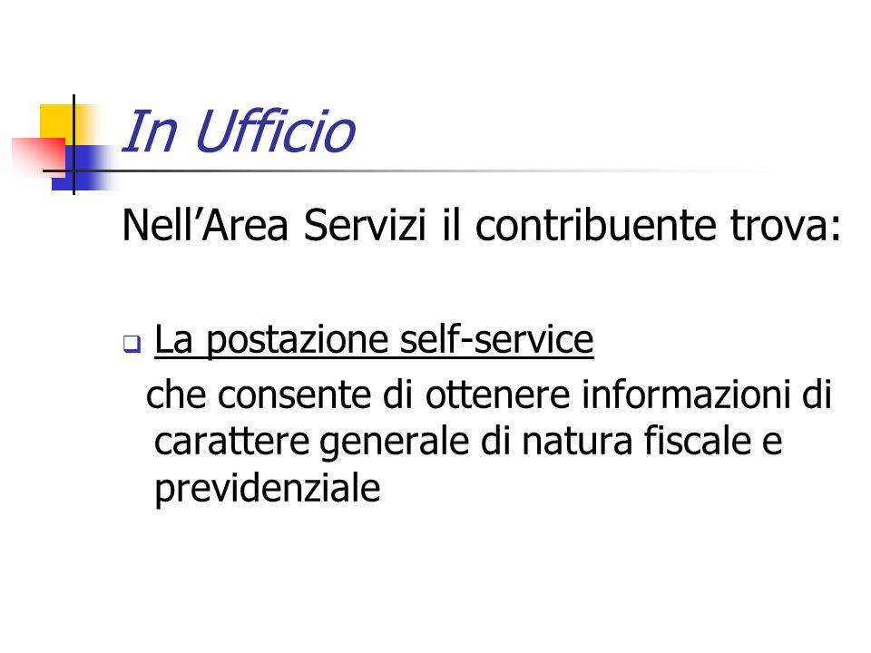 In Ufficio NellArea Servizi il contribuente trova: La postazione self-service che consente di ottenere informazioni di carattere generale di natura fi