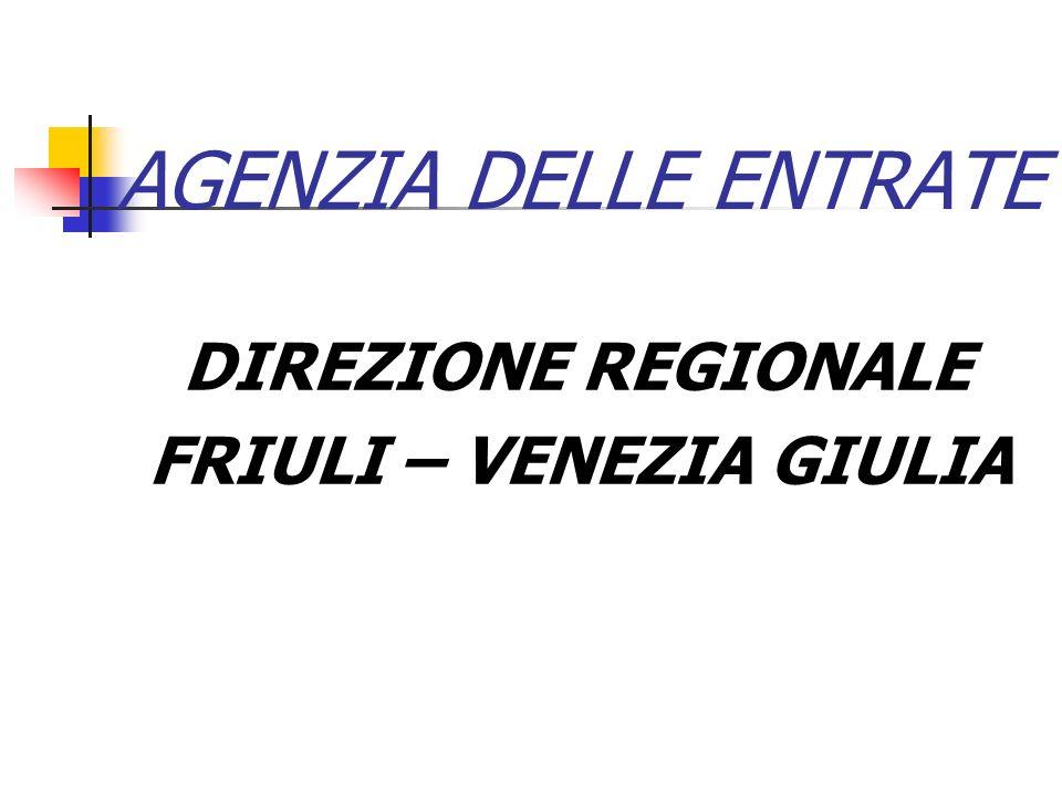 AGENZIA DELLE ENTRATE DIREZIONE REGIONALE FRIULI – VENEZIA GIULIA