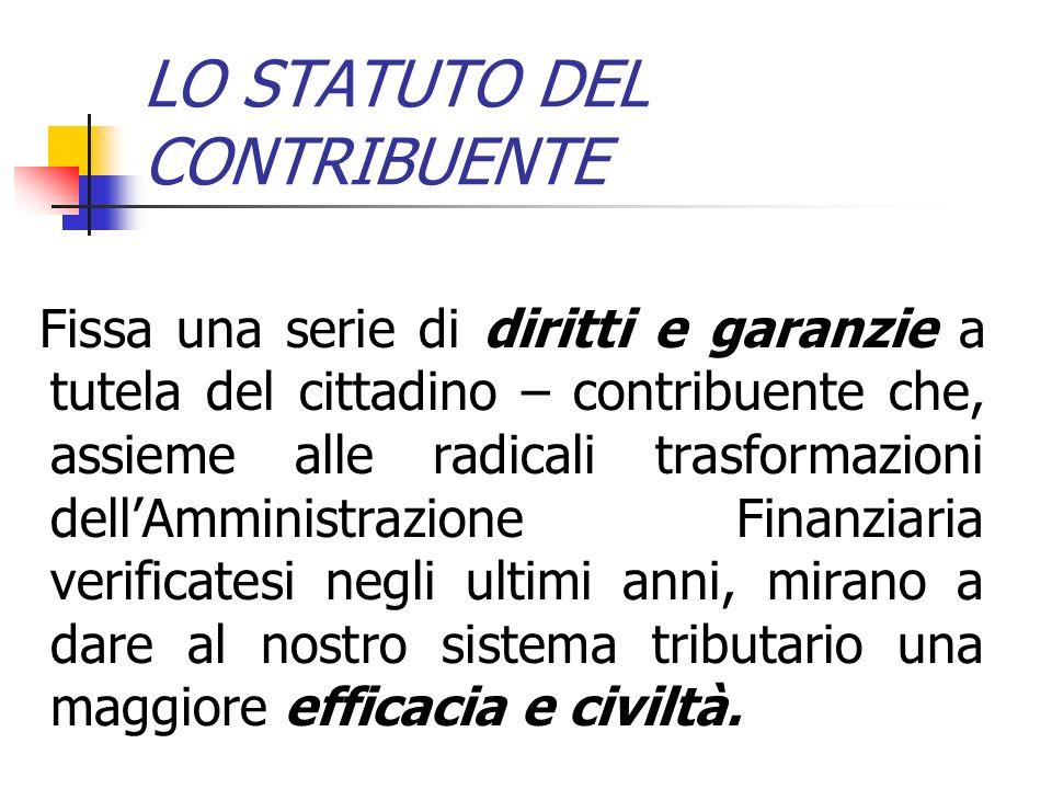 LO STATUTO DEL CONTRIBUENTE Fissa una serie di diritti e garanzie a tutela del cittadino – contribuente che, assieme alle radicali trasformazioni dell