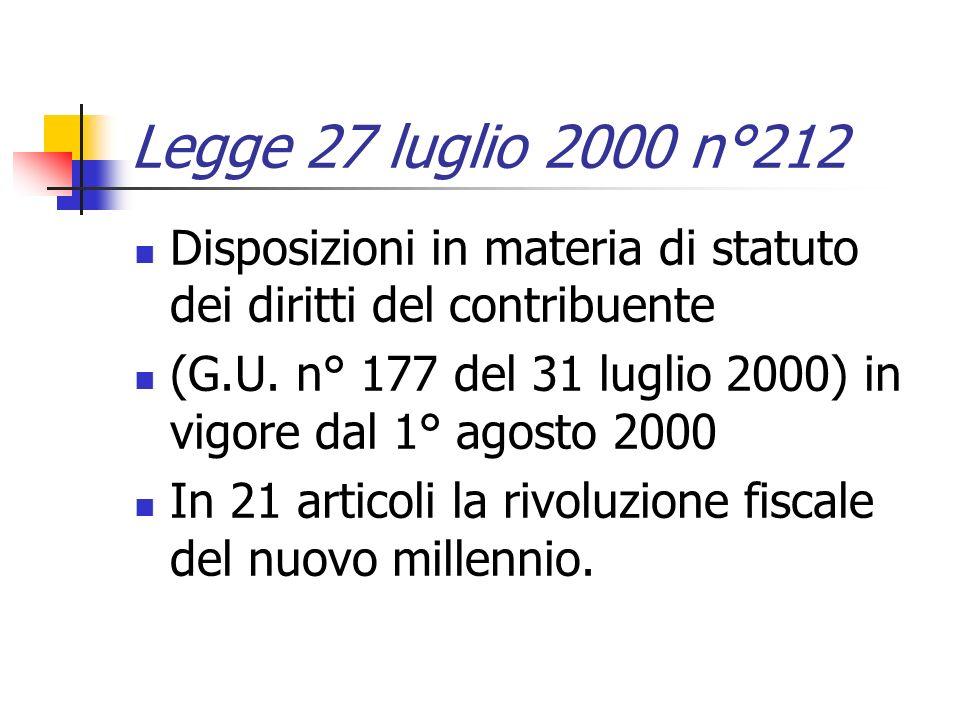 Legge 27 luglio 2000 n°212 Disposizioni in materia di statuto dei diritti del contribuente (G.U. n° 177 del 31 luglio 2000) in vigore dal 1° agosto 20