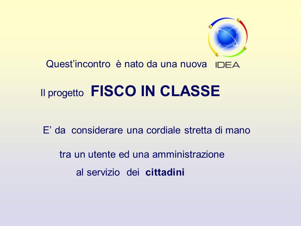 Questincontro è nato da una nuova Il progetto FISCO IN CLASSE E da considerare una cordiale stretta di mano tra un utente ed una amministrazione al servizio dei cittadini