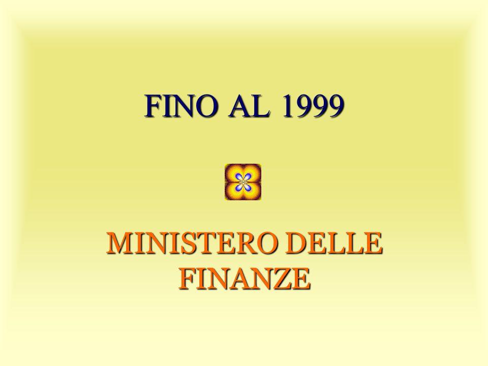 FINO AL 1999 MINISTERO DELLE FINANZE