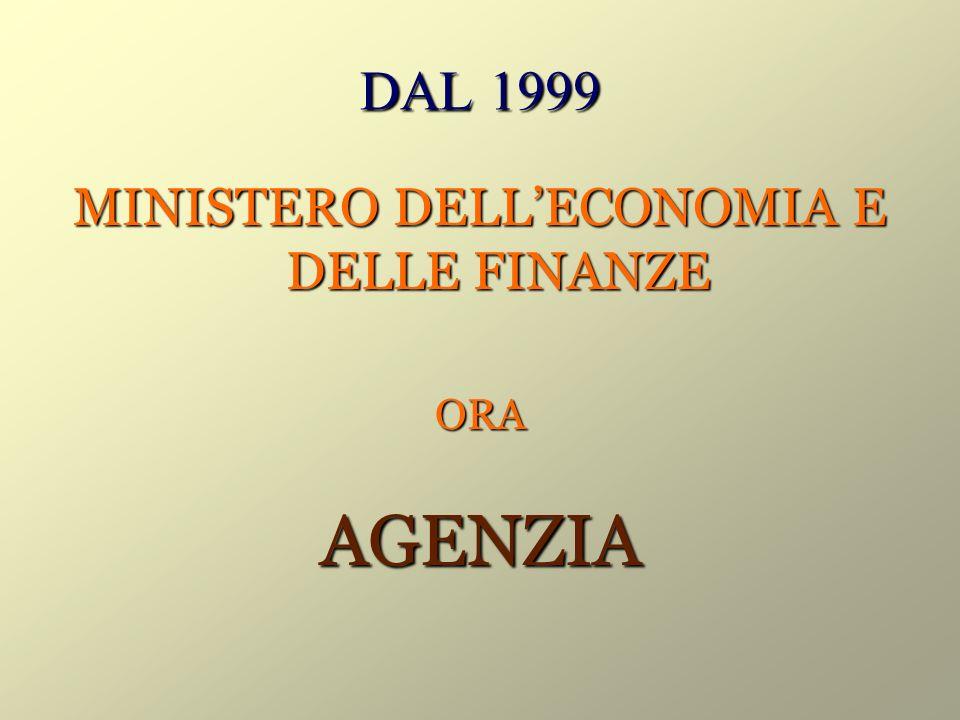 DAL 1999 MINISTERO DELLECONOMIA E DELLE FINANZE ORAAGENZIA