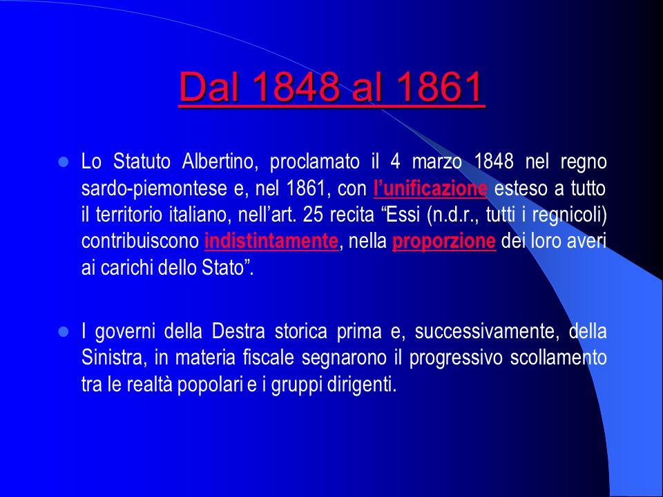 Dal 1848 al 1861 Dal 1848 al 1861 Lo Statuto Albertino, proclamato il 4 marzo 1848 nel regno sardo-piemontese e, nel 1861, con lunificazione esteso a tutto il territorio italiano, nellart.