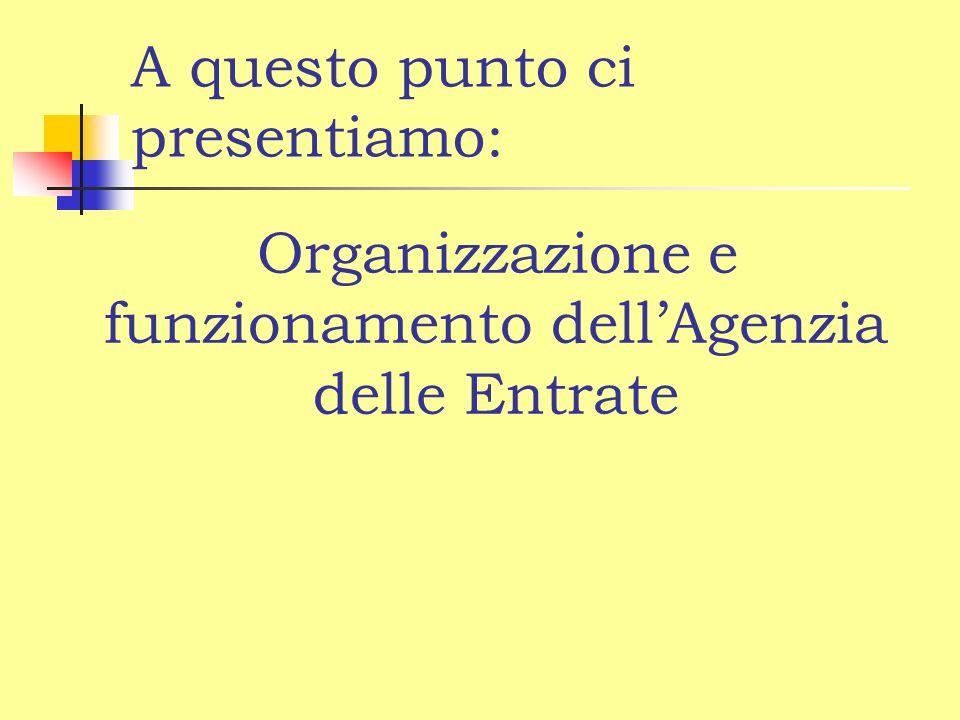 A questo punto ci presentiamo: Organizzazione e funzionamento dellAgenzia delle Entrate