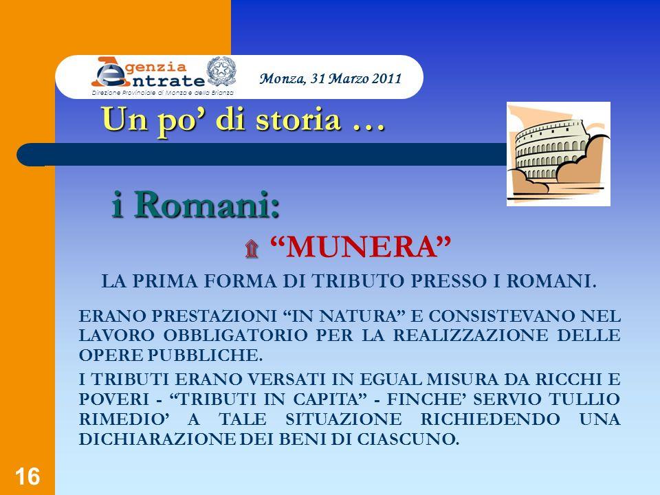 16 Un po di storia … ۩ ۩ MUNERA LA PRIMA FORMA DI TRIBUTO PRESSO I ROMANI. ERANO PRESTAZIONI IN NATURA E CONSISTEVANO NEL LAVORO OBBLIGATORIO PER LA R