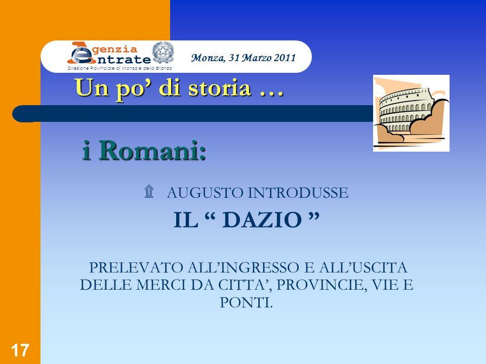 ۩ AUGUSTO INTRODUSSE IL DAZIO PRELEVATO ALLINGRESSO E ALLUSCITA DELLE MERCI DA CITTA, PROVINCIE, VIE E PONTI. 17 Un po di storia … i Romani: Monza, 31