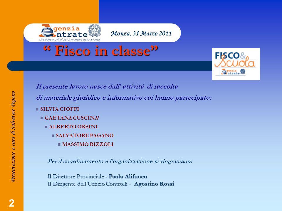 2 Fisco in classe Fisco in classe Presentazione a cura di Salvatore Pagano Il presente lavoro nasce dall attività di raccolta di materiale giuridico e