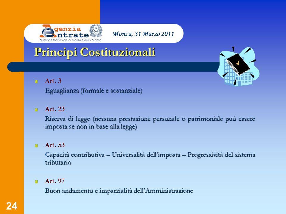 24 Presentazione a cura di Salvatore Pagano Principi Costituzionali Art. 3 Eguaglianza (formale e sostanziale) Art. 23 Riserva di legge (nessuna prest