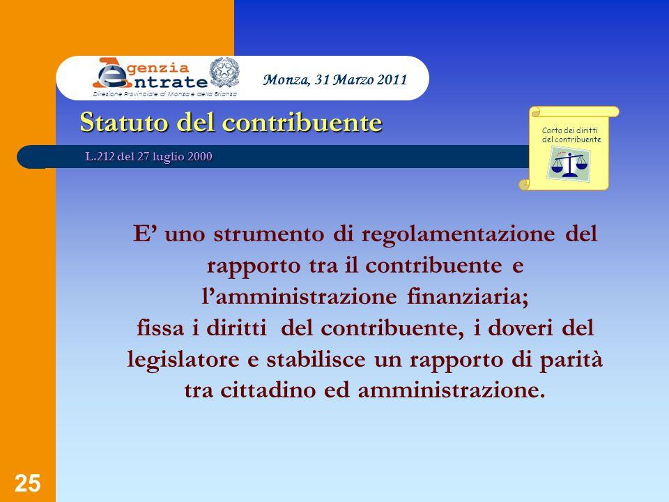 25 Statuto del contribuente E uno strumento di regolamentazione del rapporto tra il contribuente e lamministrazione finanziaria; fissa i diritti del c