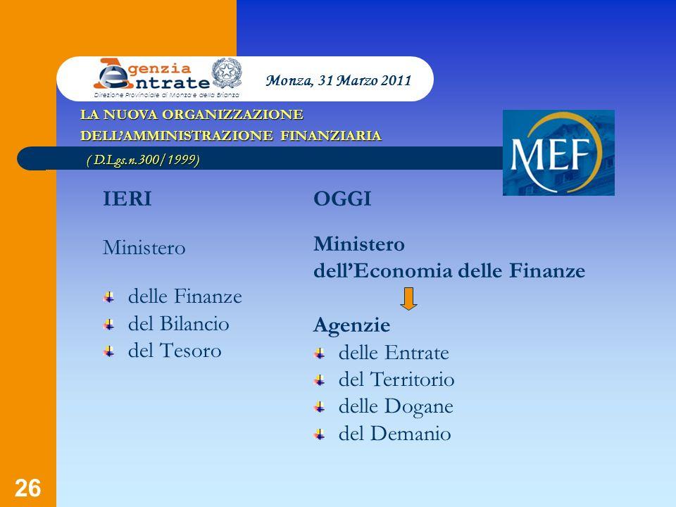 26 LA NUOVA ORGANIZZAZIONE DELLAMMINISTRAZIONE FINANZIARIA IERI Ministero delle Finanze del Bilancio del Tesoro OGGI Ministero dellEconomia delle Fina