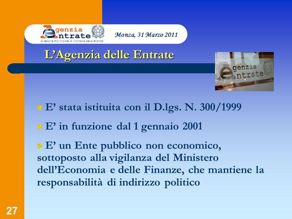 27 LAgenzia delle Entrate E stata istituita con il D.lgs. N. 300/1999 E in funzione dal 1 gennaio 2001 E un Ente pubblico non economico, sottoposto al