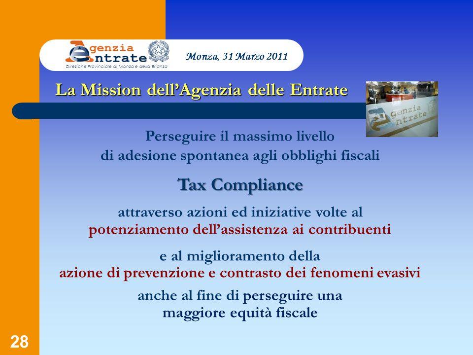 28 La Mission dellAgenzia delle Entrate Perseguire il massimo livello di adesione spontanea agli obblighi fiscali Tax Compliance attraverso azioni ed