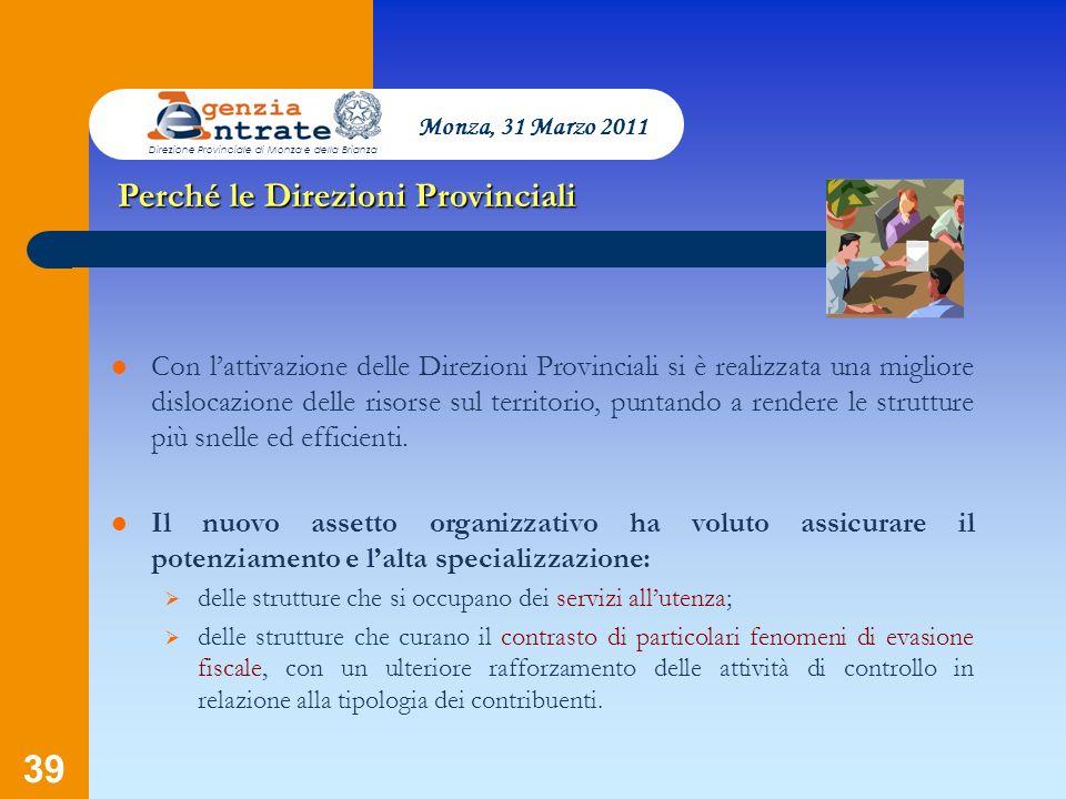 39 Perché le Direzioni Provinciali Monza, 31 Marzo 2011 Con lattivazione delle Direzioni Provinciali si è realizzata una migliore dislocazione delle r