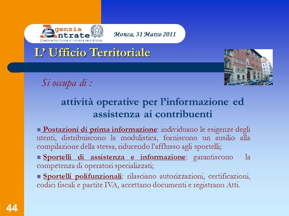44 L Ufficio Territoriale Postazioni di prima informazione: individuano le esigenze degli utenti, distribuiscono la modulistica, forniscono un ausilio