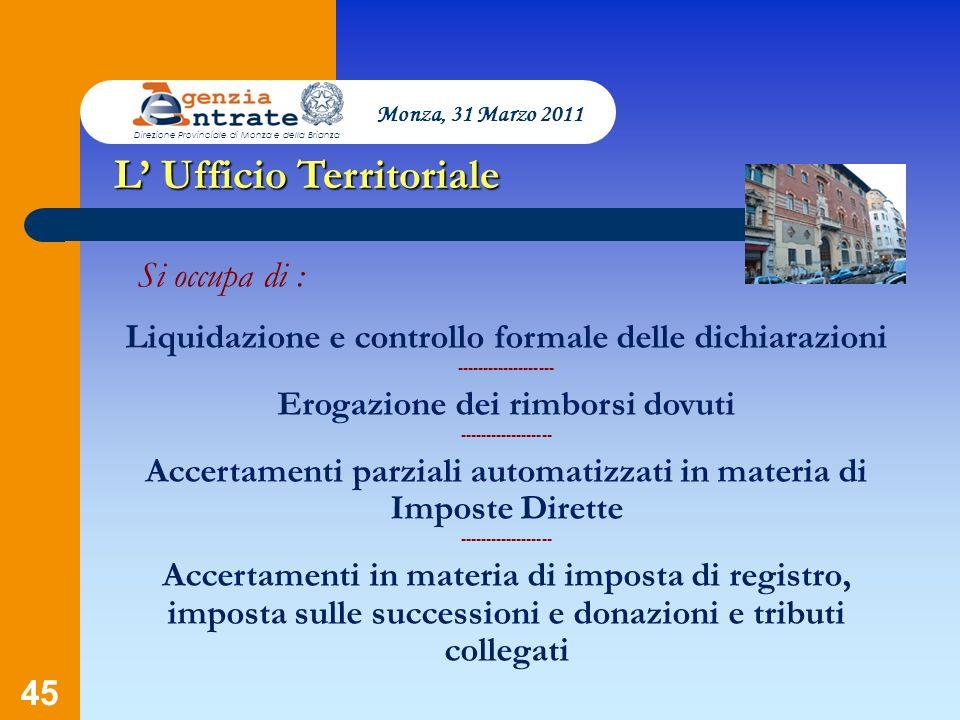 45 L Ufficio Territoriale Si occupa di : Liquidazione e controllo formale delle dichiarazioni ------------------- Erogazione dei rimborsi dovuti -----