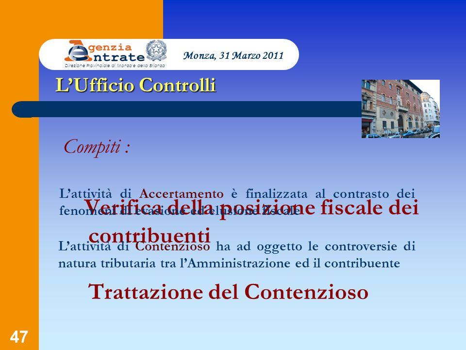 47 LUfficio Controlli Compiti : Verifica della posizione fiscale dei contribuenti Trattazione del Contenzioso Monza, 31 Marzo 2011 Direzione Provincia