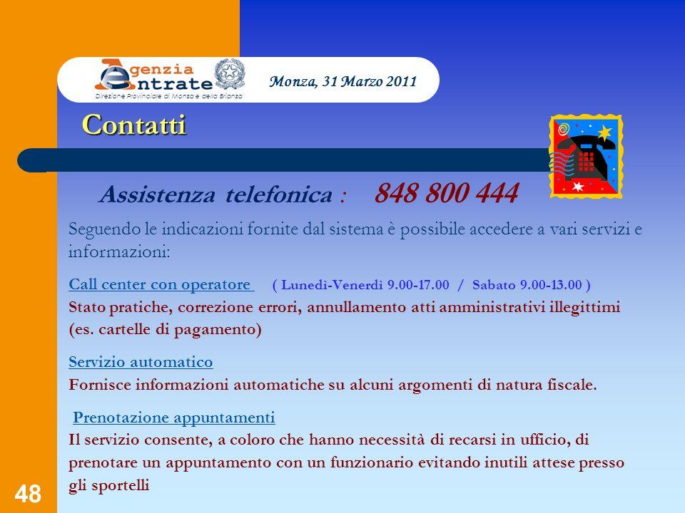 48 Assistenza telefonica : 848 800 444 Seguendo le indicazioni fornite dal sistema è possibile accedere a vari servizi e informazioni: Call center con