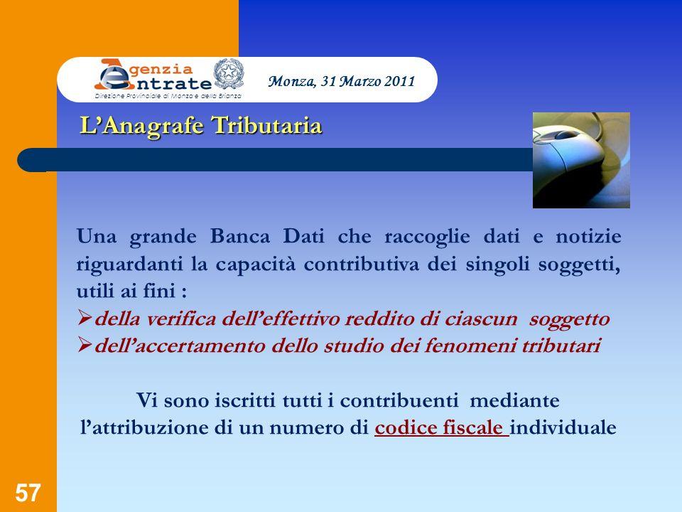 57 Presentazione a cura di Salvatore Pagano LAnagrafe Tributaria Una grande Banca Dati che raccoglie dati e notizie riguardanti la capacità contributi