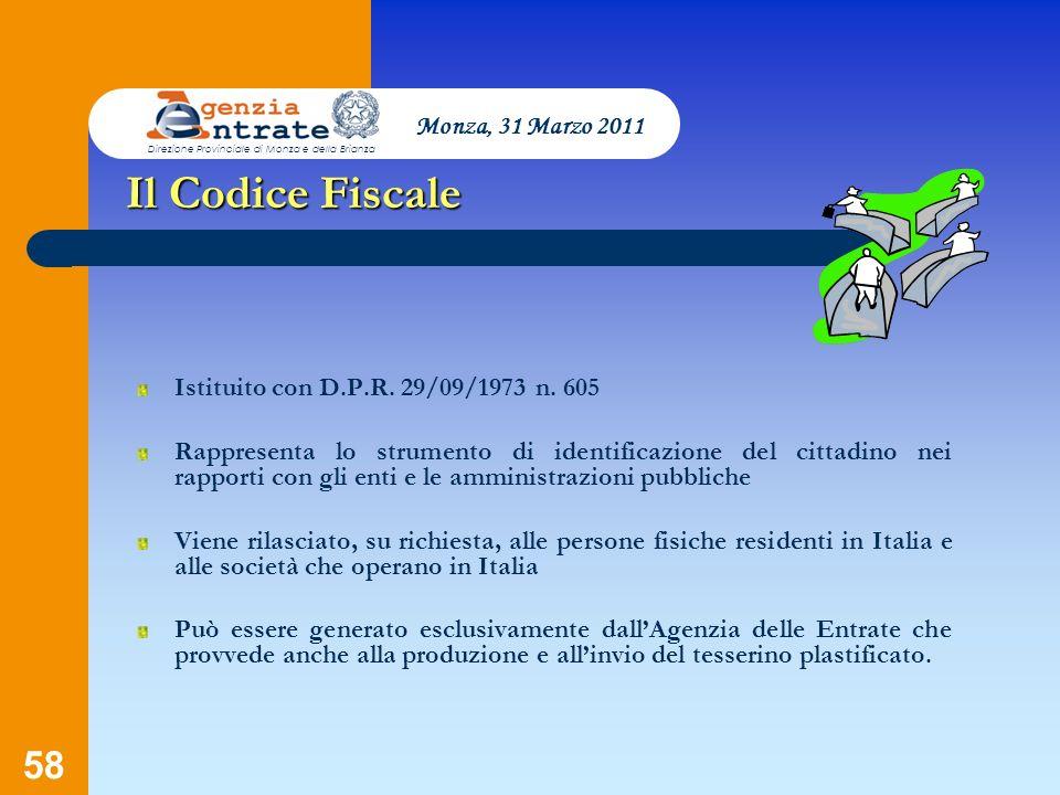 58 Presentazione a cura di Salvatore Pagano Il Codice Fiscale Istituito con D.P.R. 29/09/1973 n. 605 Rappresenta lo strumento di identificazione del c