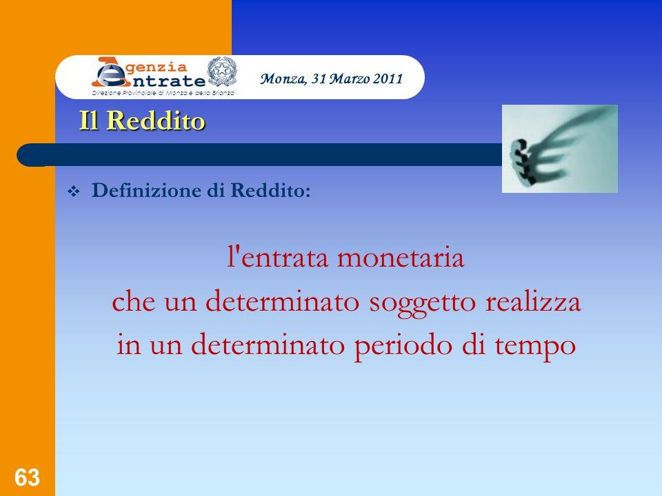 63 Presentazione a cura di Salvatore Pagano Il Reddito Definizione di Reddito: l'entrata monetaria che un determinato soggetto realizza in un determin