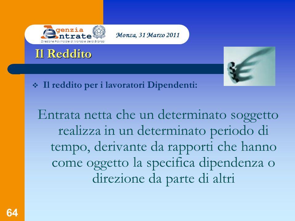 64 Presentazione a cura di Salvatore Pagano Il Reddito Il reddito per i lavoratori Dipendenti: Entrata netta che un determinato soggetto realizza in u