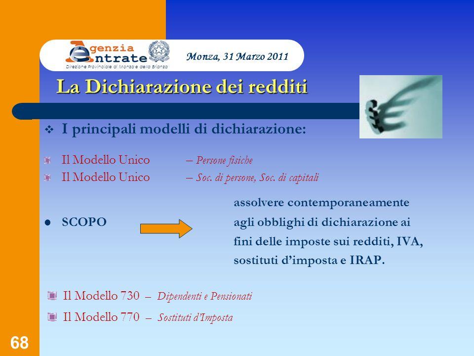68 Presentazione a cura di Salvatore Pagano La Dichiarazione dei redditi I principali modelli di dichiarazione: Il Modello Unico– Persone fisiche Il M