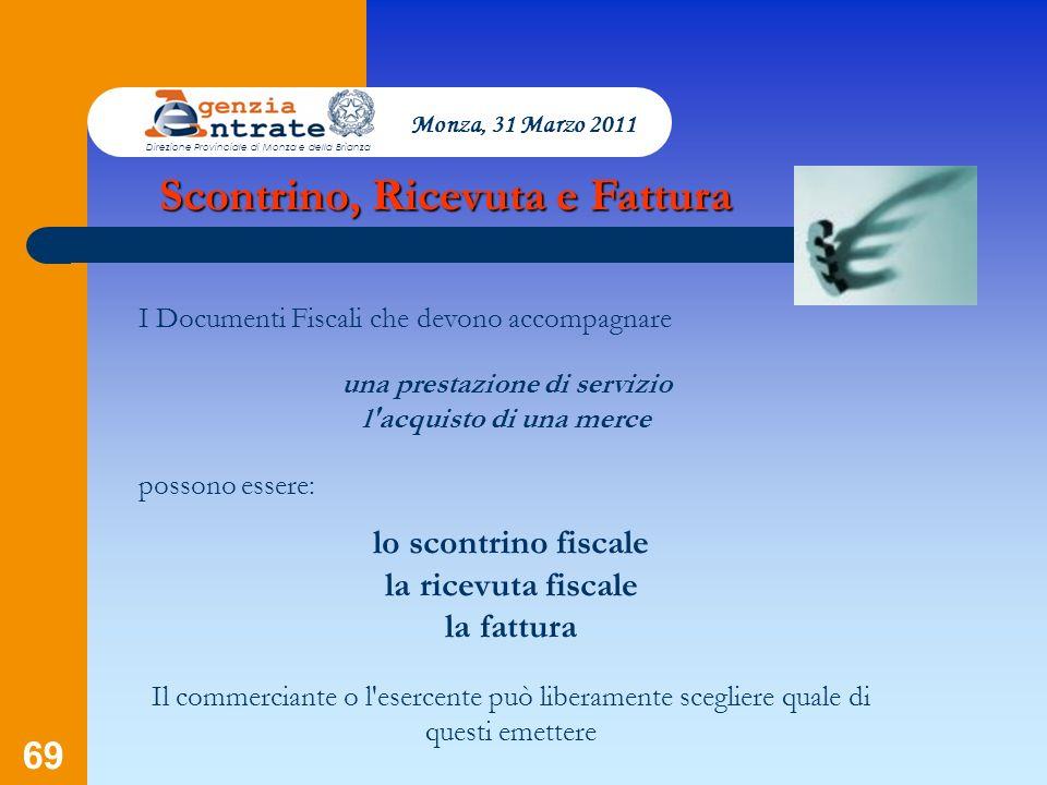 69 Monza, 31 Marzo 2011 Direzione Provinciale di Monza e della Brianza I Documenti Fiscali che devono accompagnare una prestazione di servizio l'acqui
