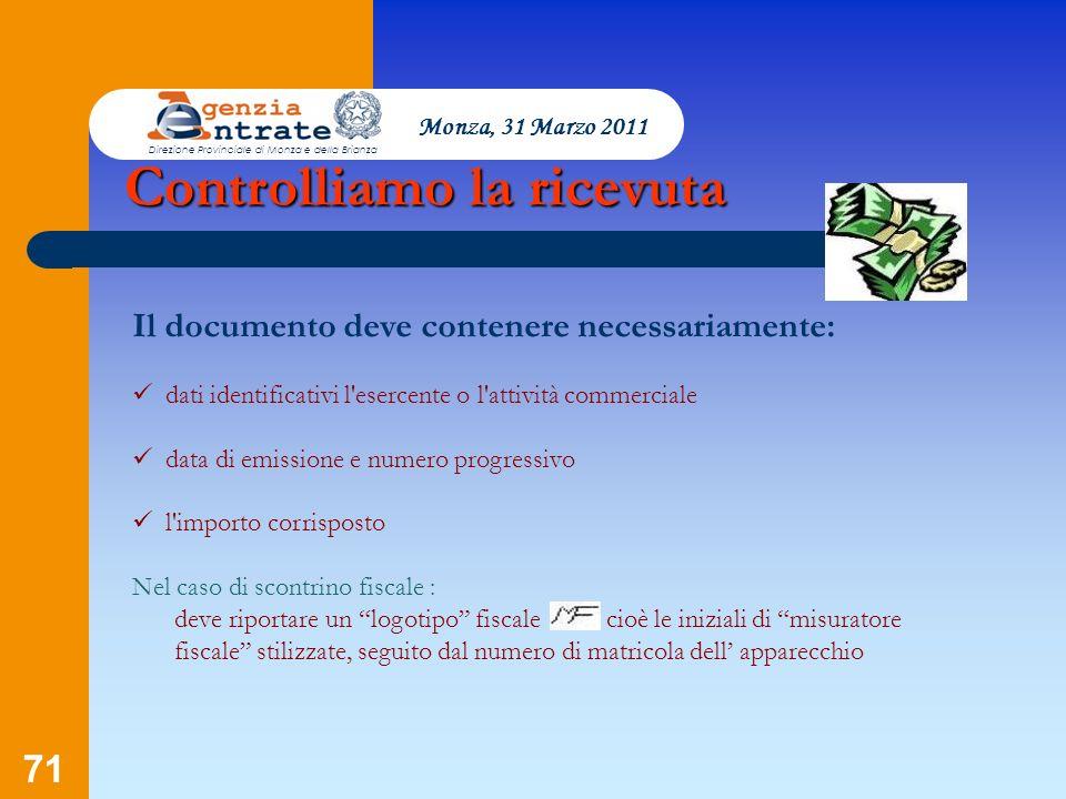 71 Monza, 31 Marzo 2011 Direzione Provinciale di Monza e della Brianza Controlliamo la ricevuta Il documento deve contenere necessariamente: dati iden