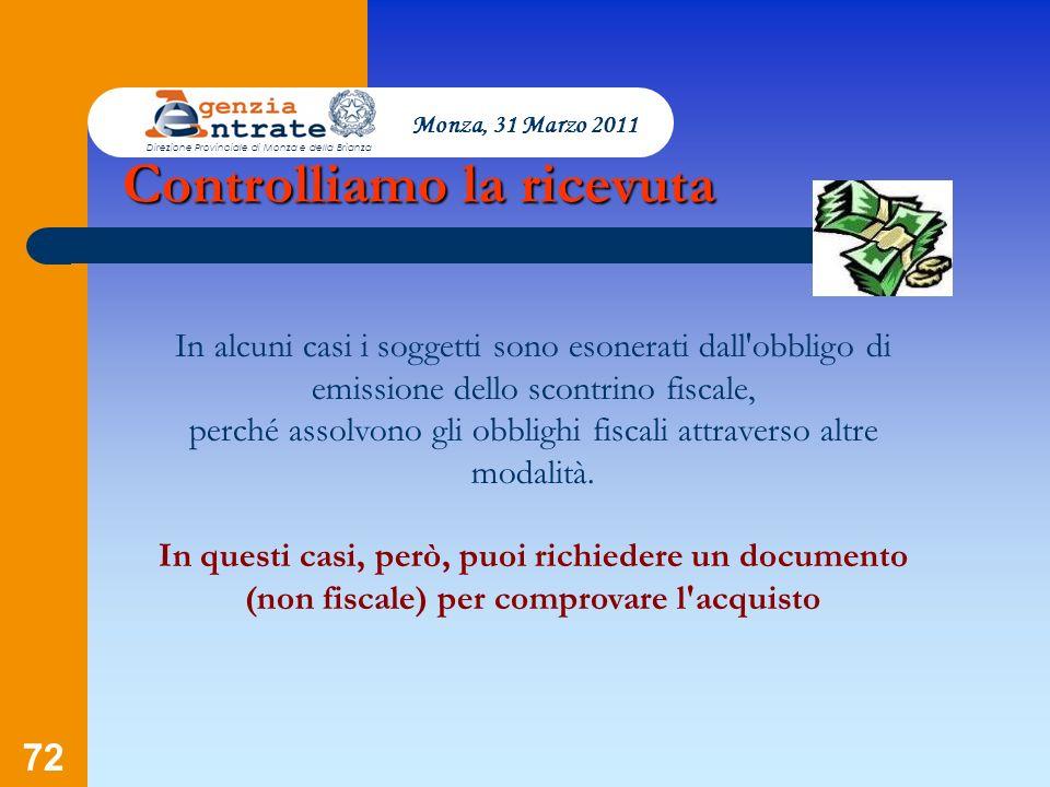 72 Monza, 31 Marzo 2011 Direzione Provinciale di Monza e della Brianza In alcuni casi i soggetti sono esonerati dall'obbligo di emissione dello scontr