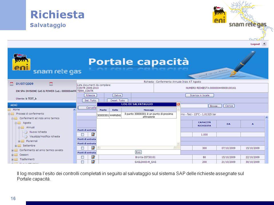 16 Il log mostra lesito dei controlli completati in seguito al salvataggio sul sistema SAP delle richieste assegnate sul Portale capacità.