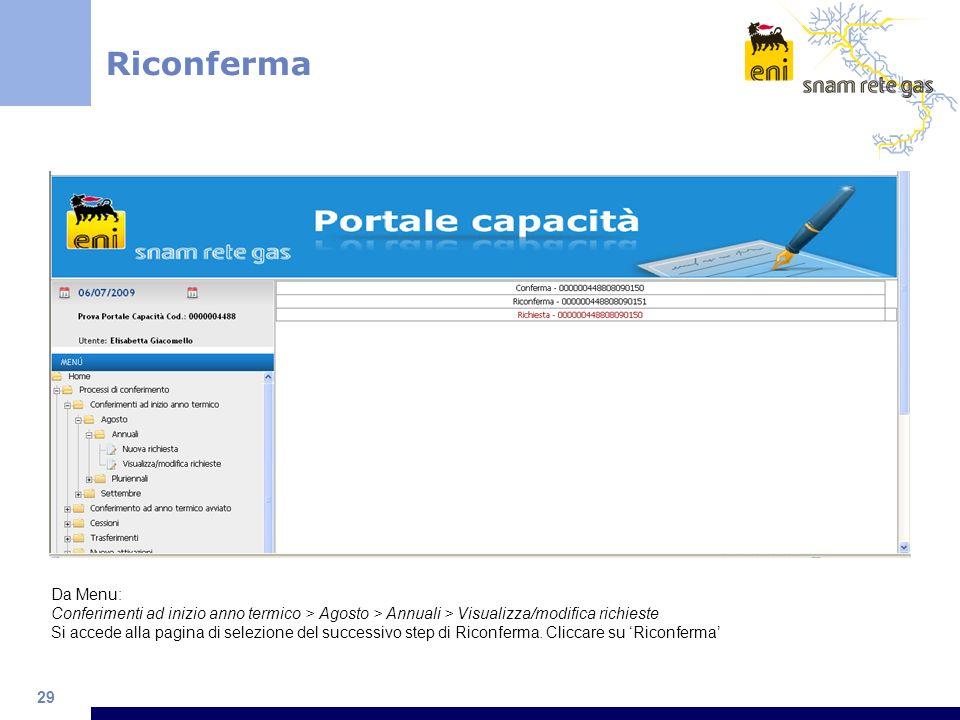 29 Riconferma Da Menu: Conferimenti ad inizio anno termico > Agosto > Annuali > Visualizza/modifica richieste Si accede alla pagina di selezione del successivo step di Riconferma.