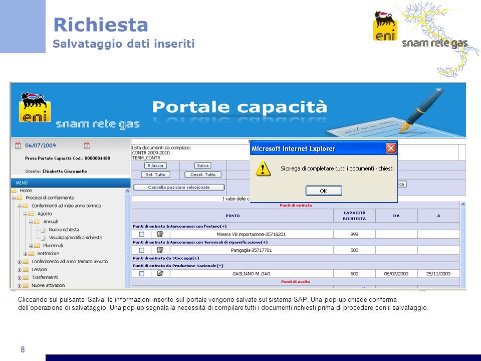 8 Richiesta Salvataggio dati inseriti Cliccando sul pulsante Salva le informazioni inserite sul portale vengono salvate sul sistema SAP.