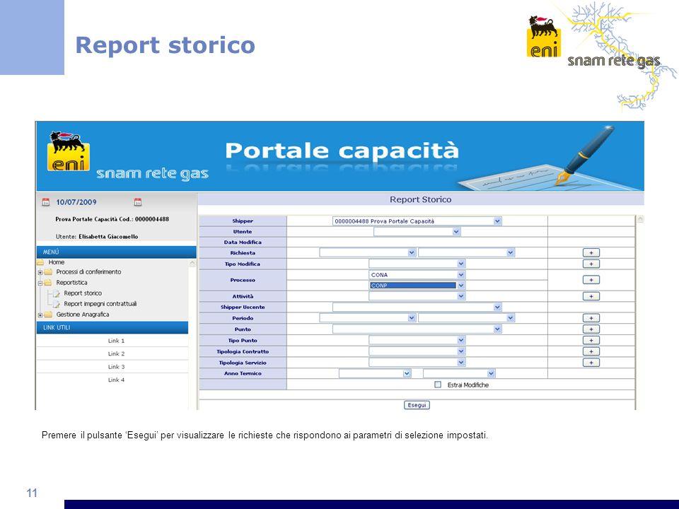 11 Premere il pulsante Esegui per visualizzare le richieste che rispondono ai parametri di selezione impostati. Report storico