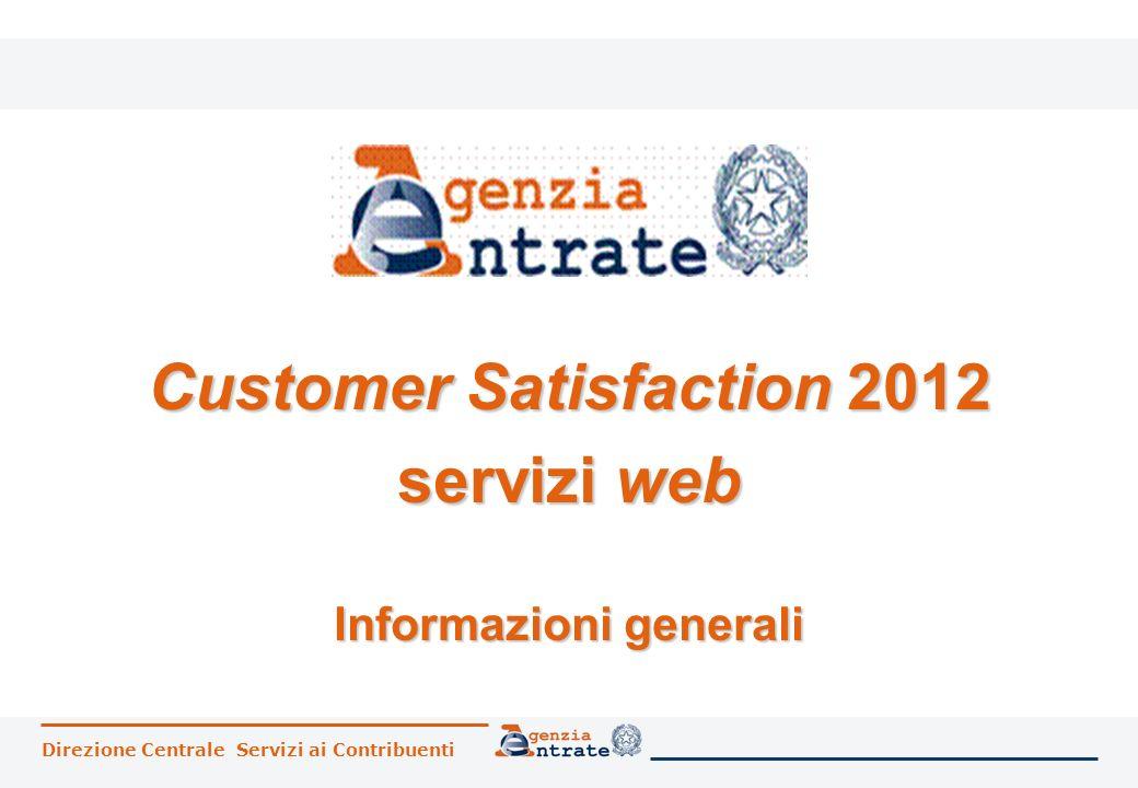 Direzione Centrale Servizi ai Contribuenti Customer Satisfaction 2012 servizi web Informazioni generali