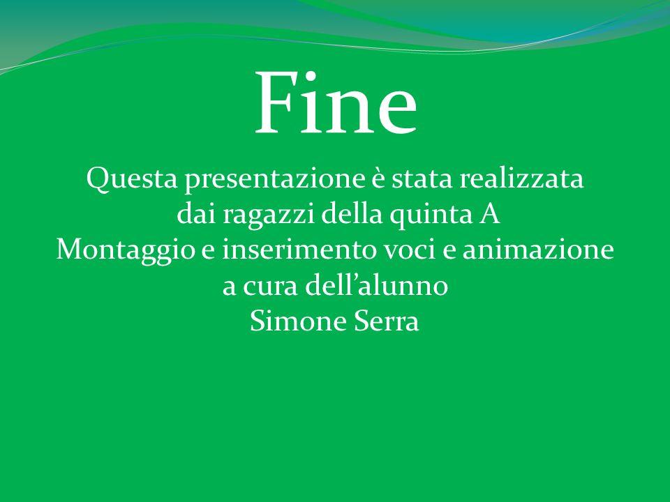 Fine Questa presentazione è stata realizzata dai ragazzi della quinta A Montaggio e inserimento voci e animazione a cura dellalunno Simone Serra