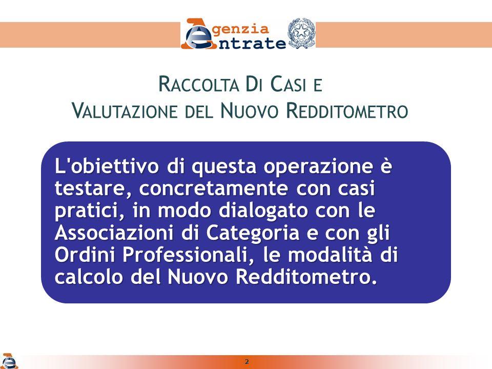 2 L obiettivo di questa operazione è testare, concretamente con casi pratici, in modo dialogato con le Associazioni di Categoria e con gli Ordini Professionali, le modalità di calcolo del Nuovo Redditometro.