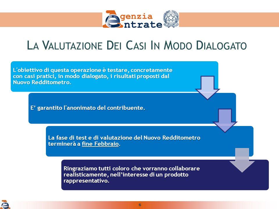 6 L obiettivo di questa operazione è testare, concretamente con casi pratici, in modo dialogato, i risultati proposti dal Nuovo Redditometro.