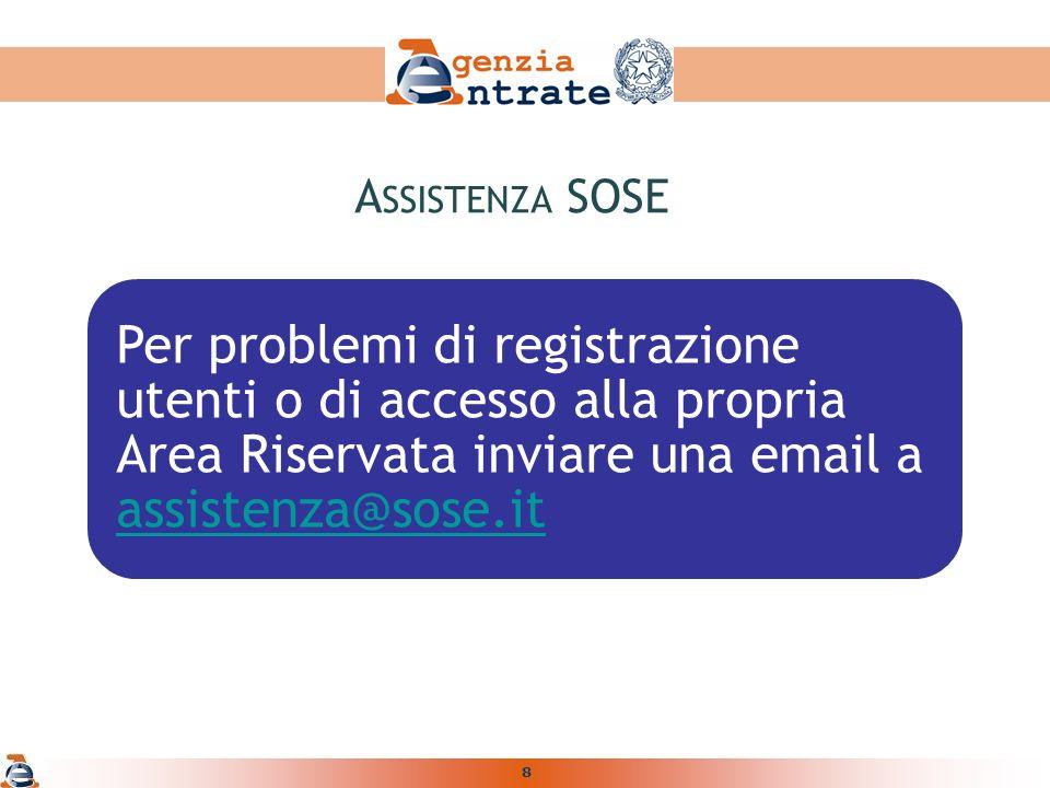 8 Per problemi di registrazione utenti o di accesso alla propria Area Riservata inviare una email a assistenza@sose.it assistenza@sose.it A SSISTENZA SOSE