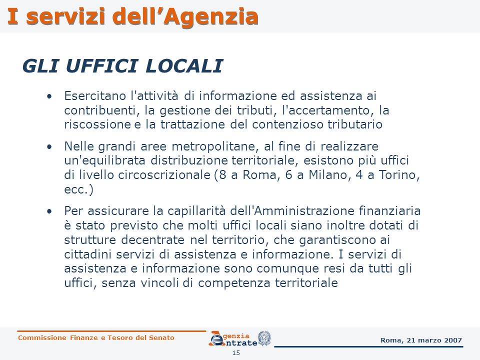 15 I servizi dellAgenzia GLI UFFICI LOCALI Esercitano l'attività di informazione ed assistenza ai contribuenti, la gestione dei tributi, l'accertament