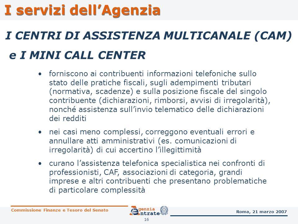 16 I servizi dellAgenzia I CENTRI DI ASSISTENZA MULTICANALE (CAM) e I MINI CALL CENTER forniscono ai contribuenti informazioni telefoniche sullo stato