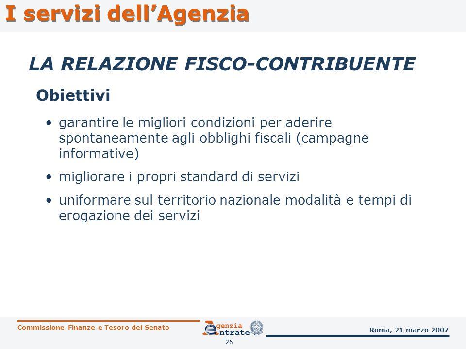 26 I servizi dellAgenzia LA RELAZIONE FISCO-CONTRIBUENTE Obiettivi Commissione Finanze e Tesoro del Senato Roma, 21 marzo 2007 garantire le migliori c