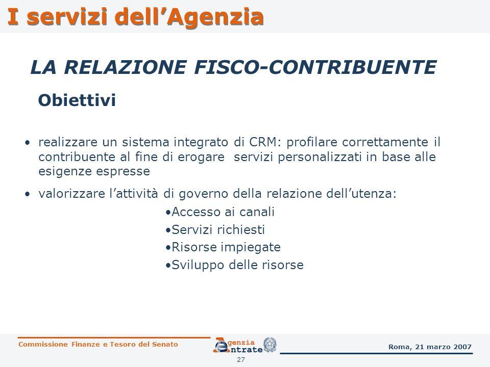27 I servizi dellAgenzia LA RELAZIONE FISCO-CONTRIBUENTE Obiettivi Commissione Finanze e Tesoro del Senato Roma, 21 marzo 2007 realizzare un sistema i
