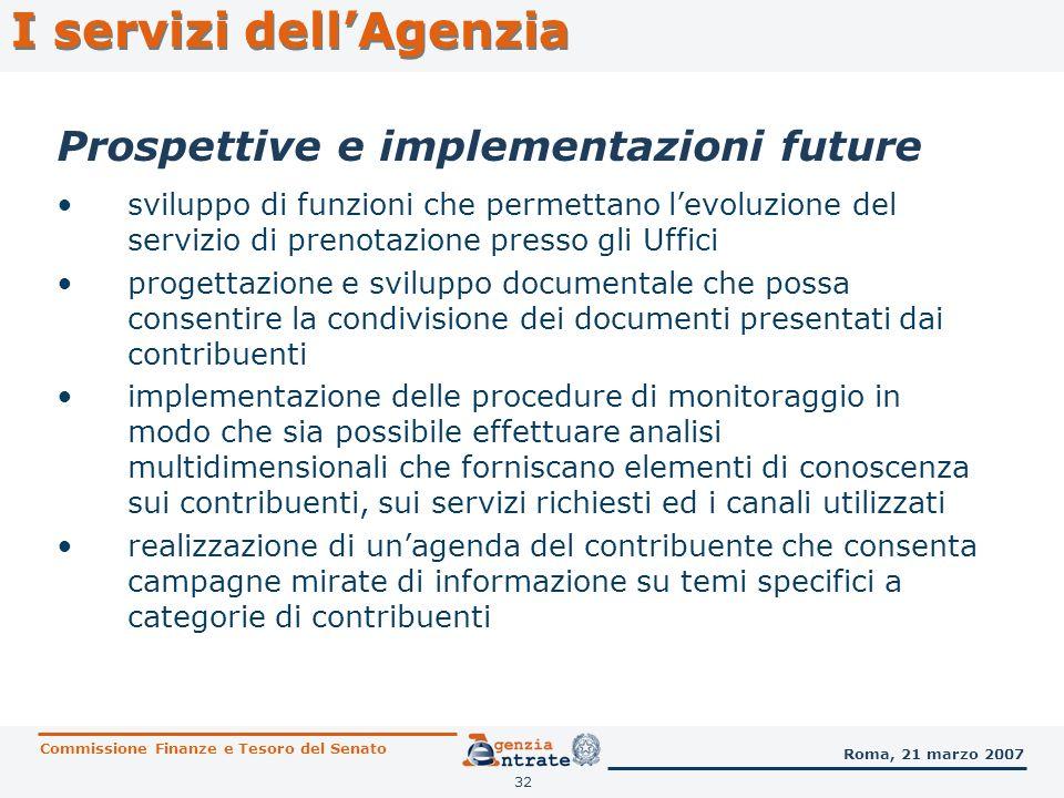 32 Prospettive e implementazioni future I servizi dellAgenzia Commissione Finanze e Tesoro del Senato Roma, 21 marzo 2007 sviluppo di funzioni che per