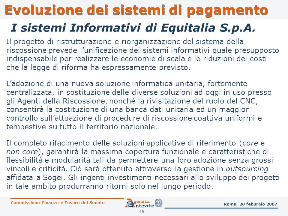 46 I sistemi Informativi di Equitalia S.p.A. Il progetto di ristrutturazione e riorganizzazione del sistema della riscossione prevede lunificazione de