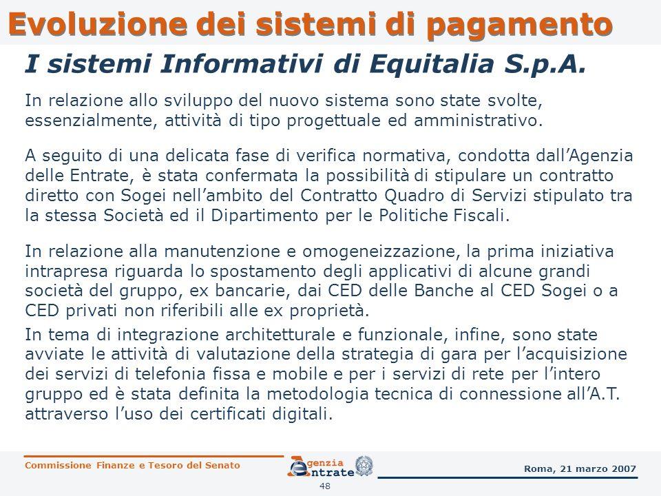 48 Evoluzione dei sistemi di pagamento In relazione allo sviluppo del nuovo sistema sono state svolte, essenzialmente, attività di tipo progettuale ed