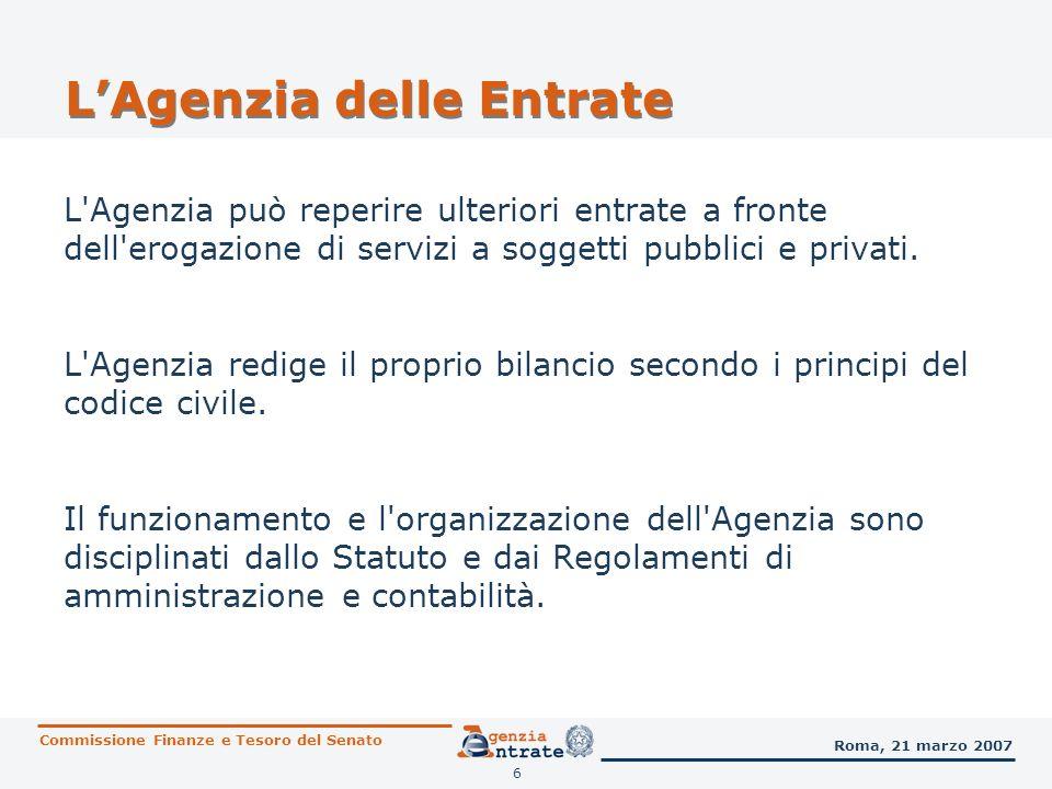 6 LAgenzia delle Entrate L'Agenzia può reperire ulteriori entrate a fronte dell'erogazione di servizi a soggetti pubblici e privati. L'Agenzia redige
